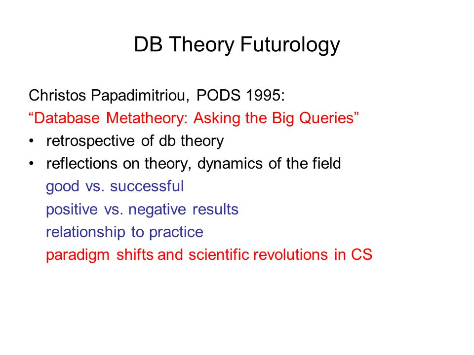 "DB Theory Futurology Christos Papadimitriou, PODS 1995: ""Database Metatheory: Asking the Big Queries"" retrospective of db theory reflections on theory"
