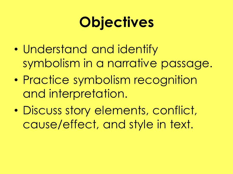 Objectives Understand and identify symbolism in a narrative passage.