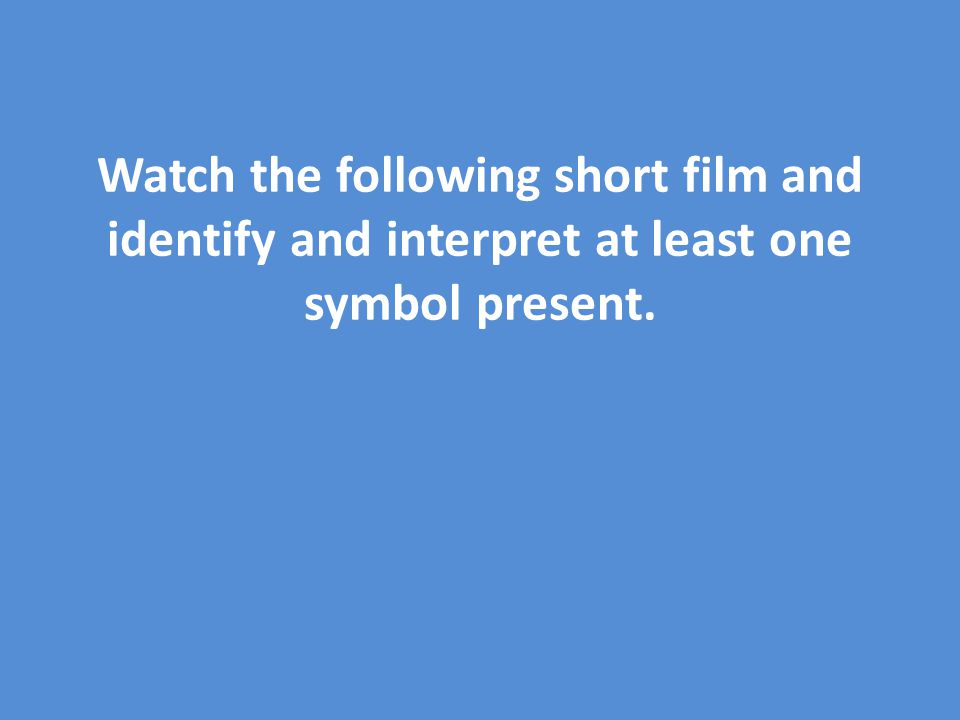 Watch the following short film and identify and interpret at least one symbol present.