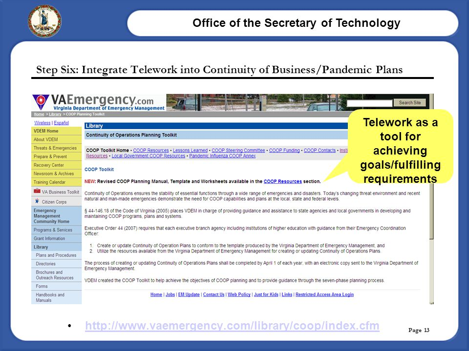 Office of the Secretary of Technology Page 13 Step Six: Integrate Telework into Continuity of Business/Pandemic Plans http://www.vaemergency.com/libra