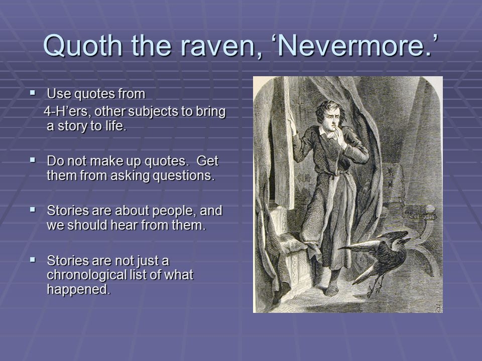 Quoth the raven, 'Nevermore.'  Use quotes from 4-H'ers, other subjects to bring a story to life. 4-H'ers, other subjects to bring a story to life. 