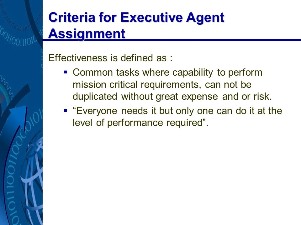 Criteria for Executive Agent Assignment Effectiveness is defined as :  Common tasks where capability to perform mission critical requirements, can not be duplicated without great expense and or risk.