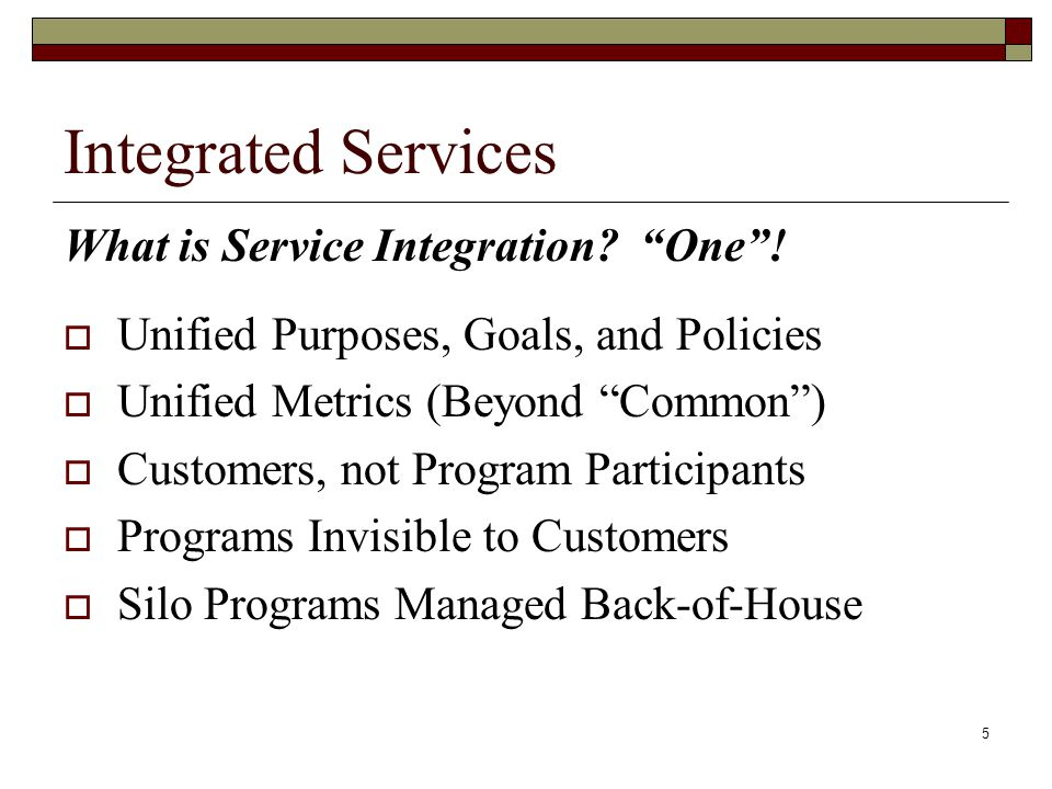 5 Integrated Services What is Service Integration.