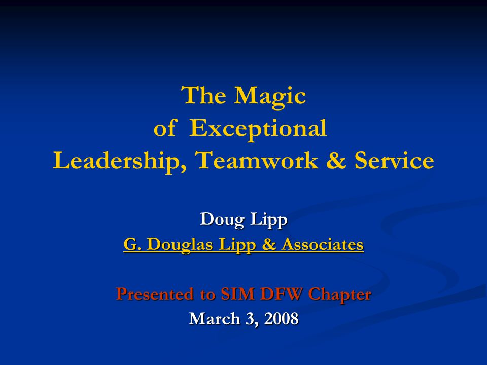 The Magic of Exceptional Leadership, Teamwork & Service Doug Lipp G.