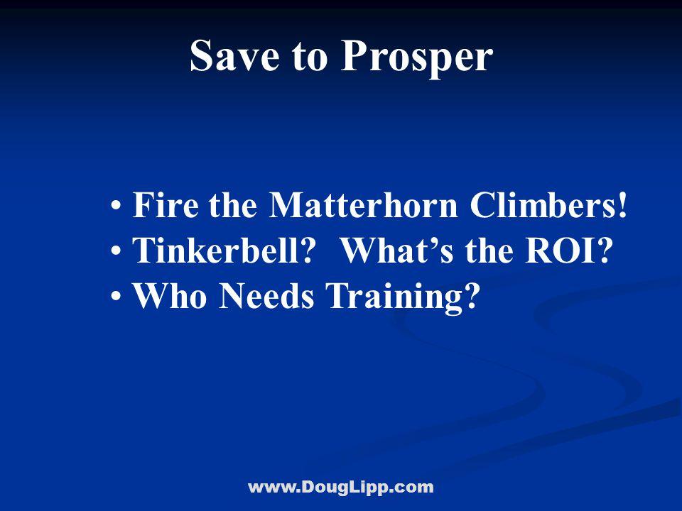 www.DougLipp.com Save to Prosper Fire the Matterhorn Climbers.