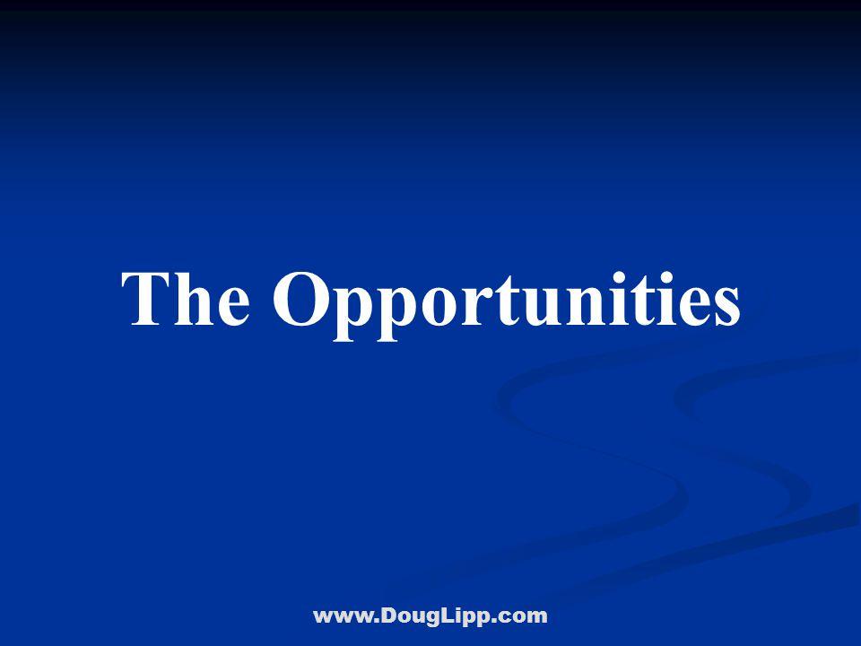 www.DougLipp.com The Opportunities