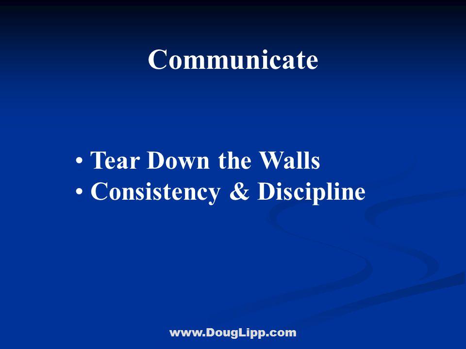 www.DougLipp.com Communicate Tear Down the Walls Consistency & Discipline