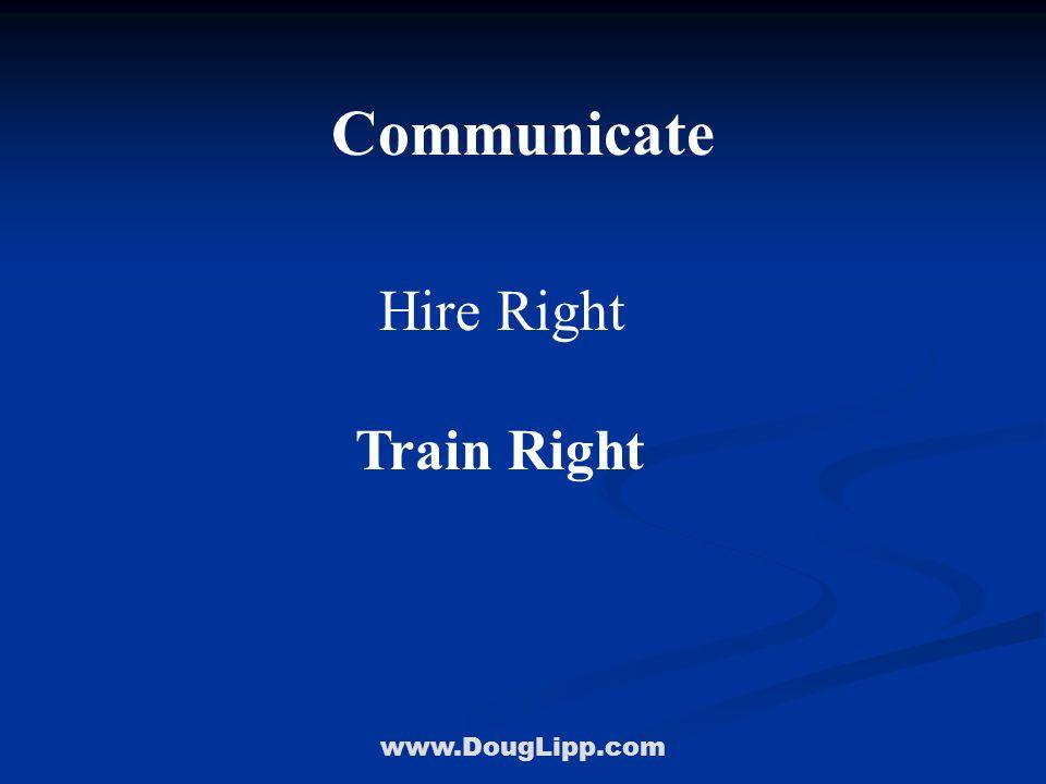 www.DougLipp.com Communicate Hire Right Train Right