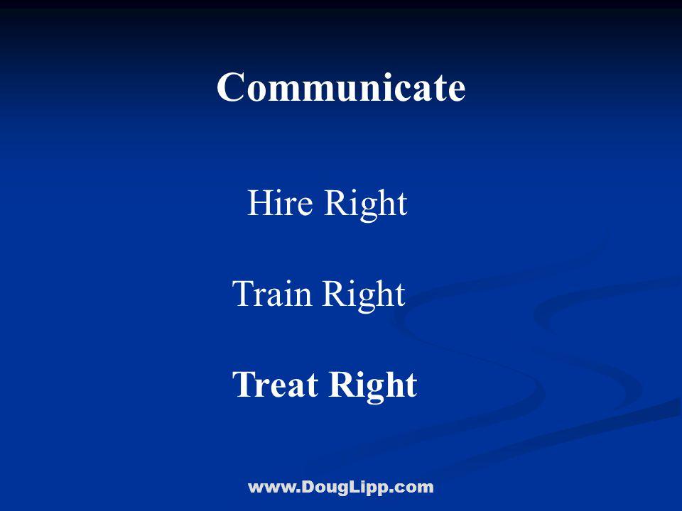 www.DougLipp.com Communicate Hire Right Train Right Treat Right