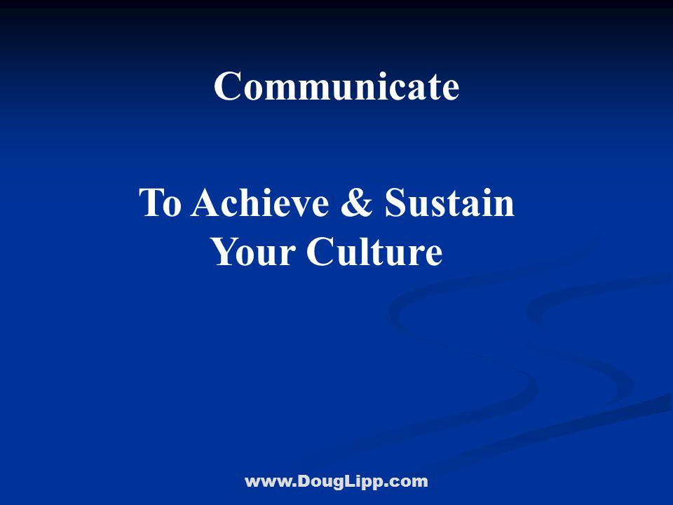 www.DougLipp.com Communicate To Achieve & Sustain Your Culture