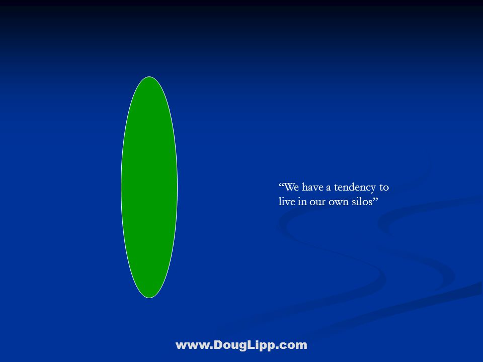 """www.DougLipp.com """"We have a tendency to live in our own silos"""""""