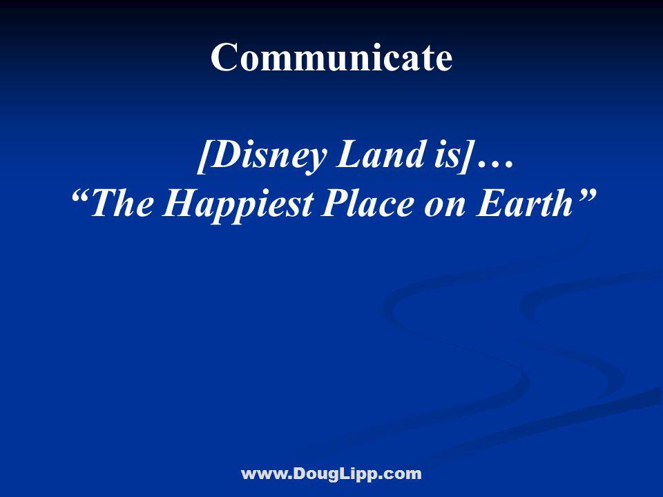 "www.DougLipp.com Communicate [Disney Land is]… ""The Happiest Place on Earth"""
