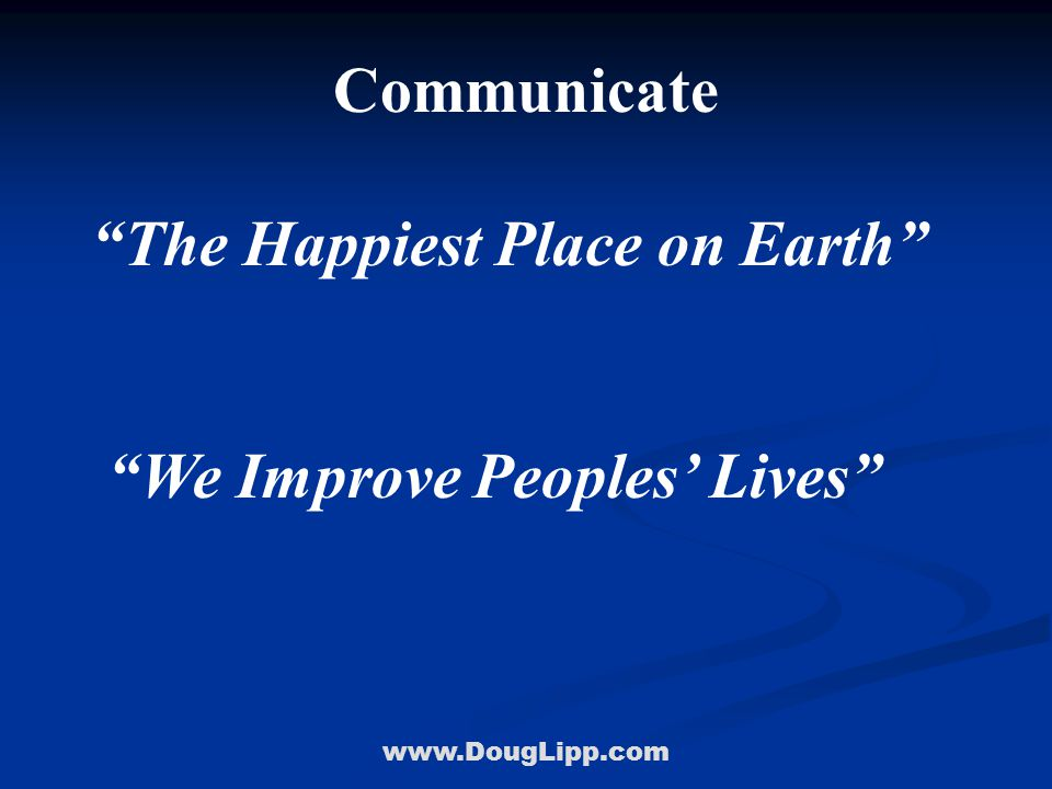 """www.DougLipp.com Communicate """"The Happiest Place on Earth"""" """"We Improve Peoples' Lives"""""""