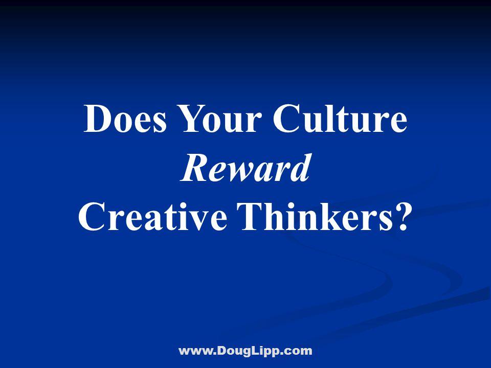 www.DougLipp.com Does Your Culture Reward Creative Thinkers?