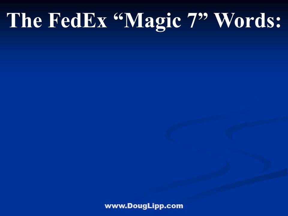 www.DougLipp.com The FedEx Magic 7 Words: