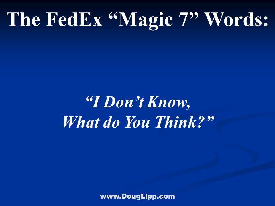 www.DougLipp.com The FedEx Magic 7 Words: I Don't Know, What do You Think?