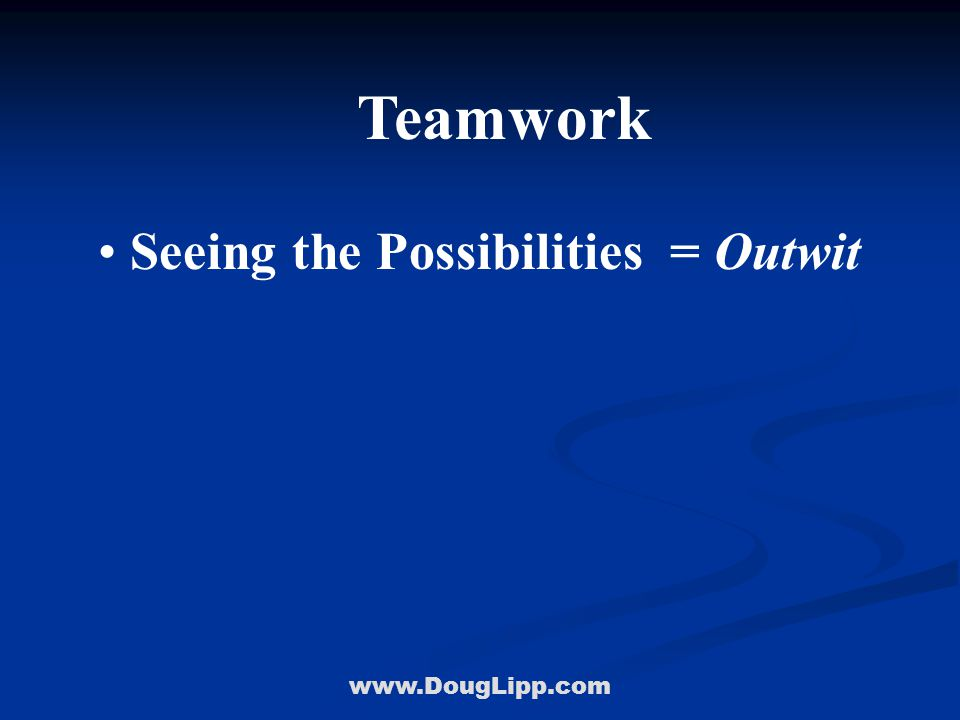 www.DougLipp.com Teamwork Seeing the Possibilities = Outwit