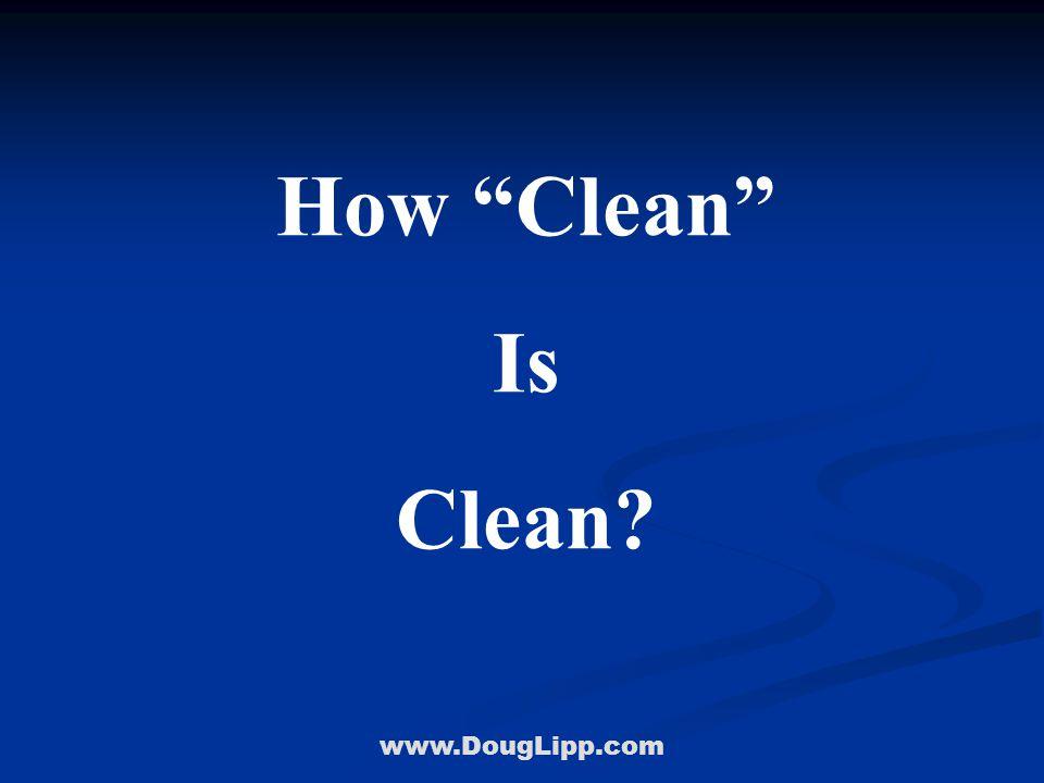 www.DougLipp.com How Clean Is Clean