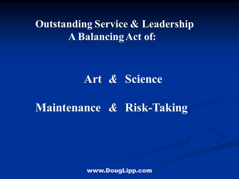 www.DougLipp.com Outstanding Service & Leadership A Balancing Act of: Art & Science Maintenance & Risk-Taking