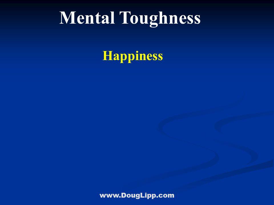 www.DougLipp.com Mental Toughness Happiness