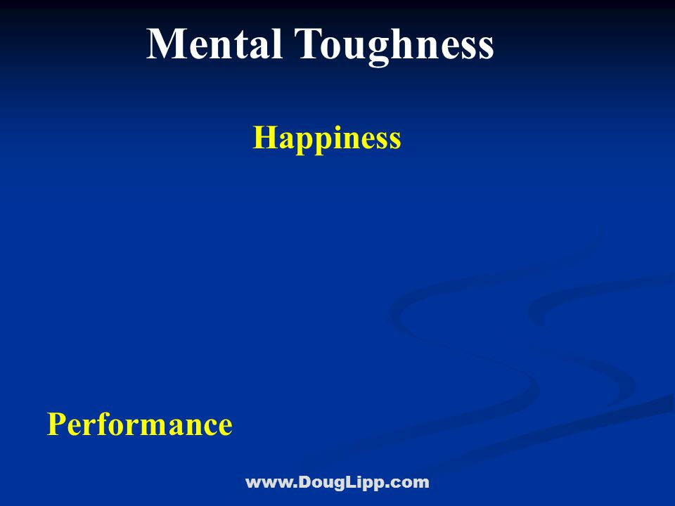 www.DougLipp.com Mental Toughness Performance Happiness