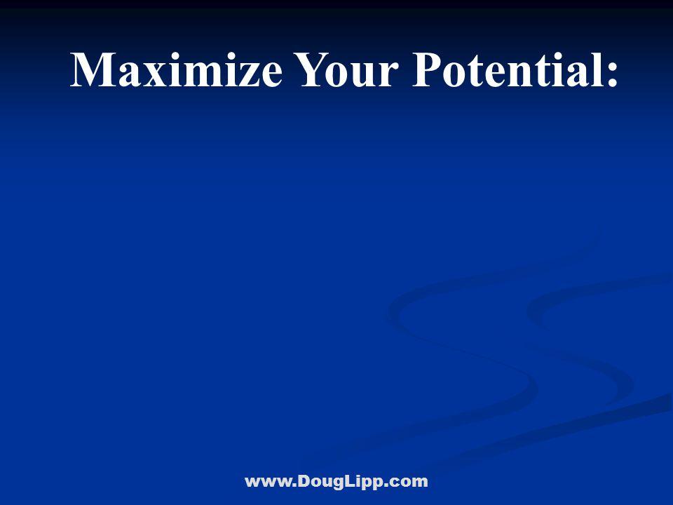 www.DougLipp.com Maximize Your Potential: