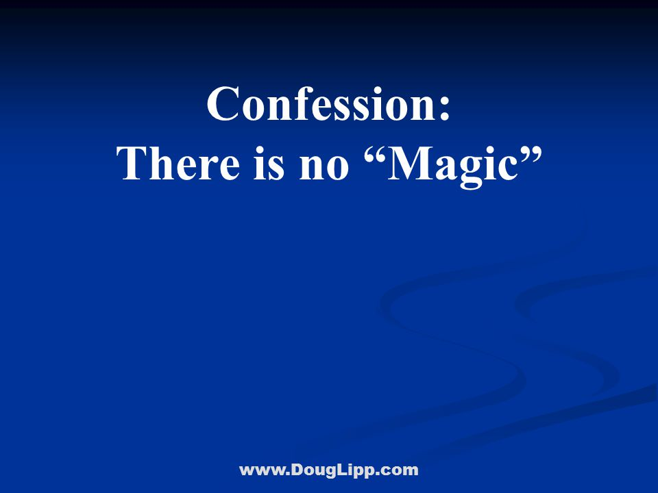 www.DougLipp.com Confession: There is no Magic It's Doing Ordinary Things Extraordinarily Well