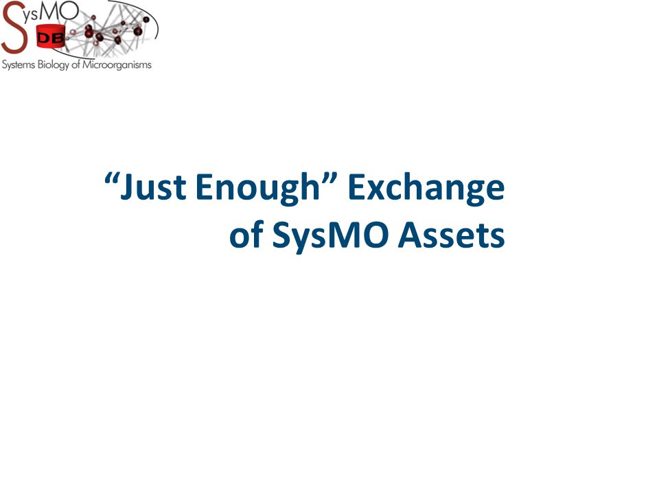 Just Enough Exchange of SysMO Assets