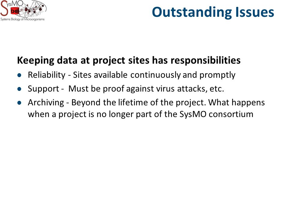 Outstanding Issues Keeping data at project sites has responsibilities Reliability - Sites available continuously and promptly Support - Must be proof against virus attacks, etc.