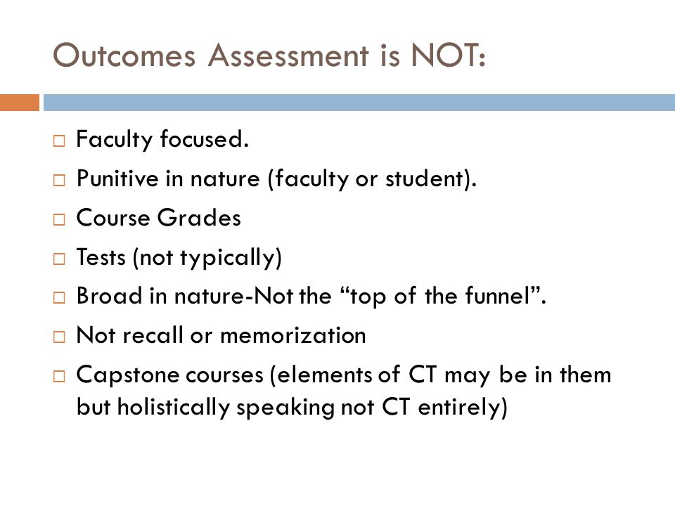 Outcomes Assessment is NOT:  Faculty focused.  Punitive in nature (faculty or student).