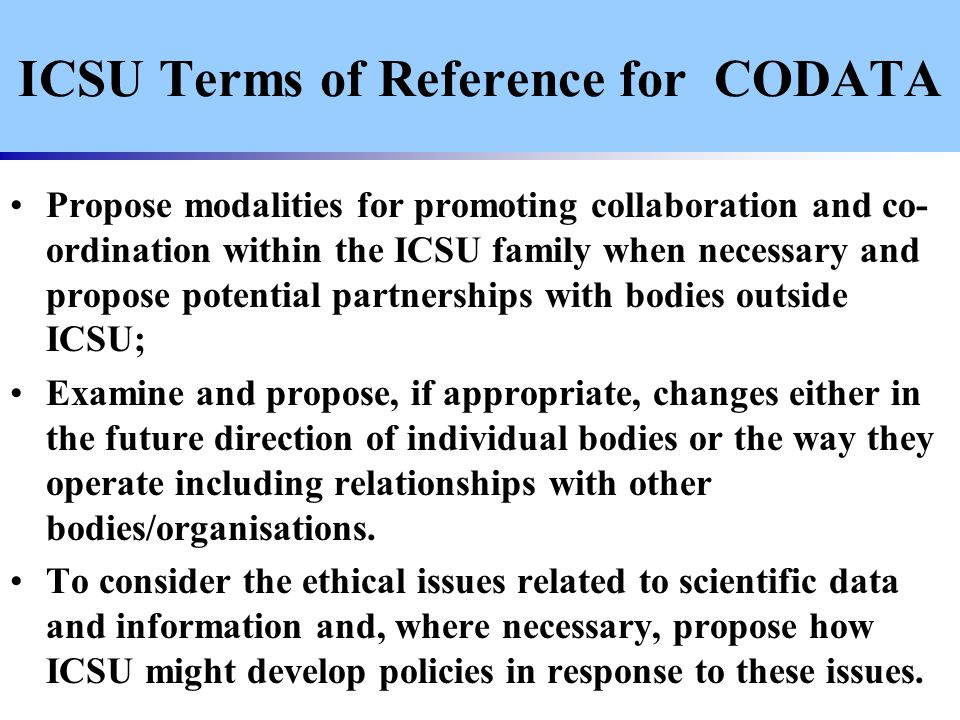 Propose modalities for promoting collaboration and co- ordination within the ICSU family when necessary and propose potential partnerships with bodies outside ICSU; Examine and propose, if appropriate, changes either in the future direction of individual bodies or the way they operate including relationships with other bodies/organisations.