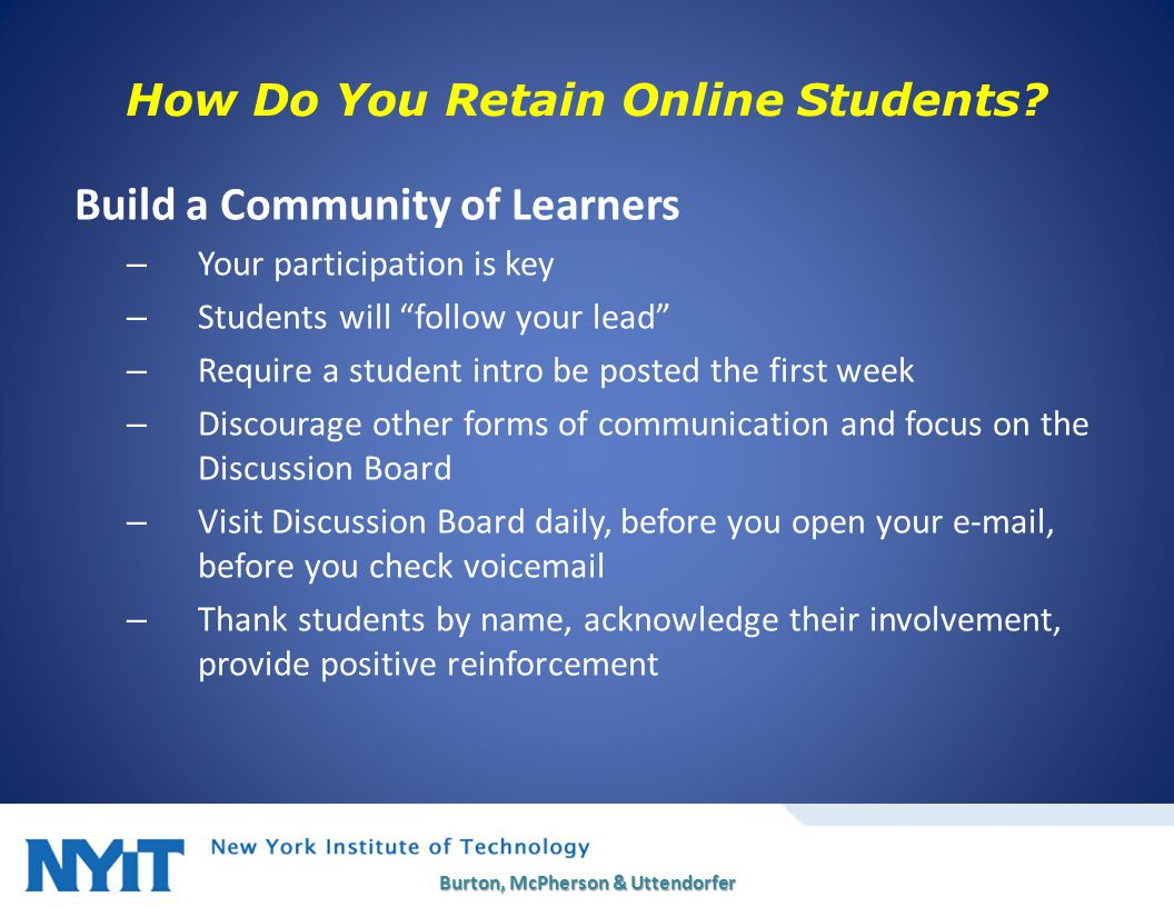 """How Do You Retain Online Students? Build a Community of Learners – Your participation is key – Students will """"follow your lead"""" – Require a student in"""