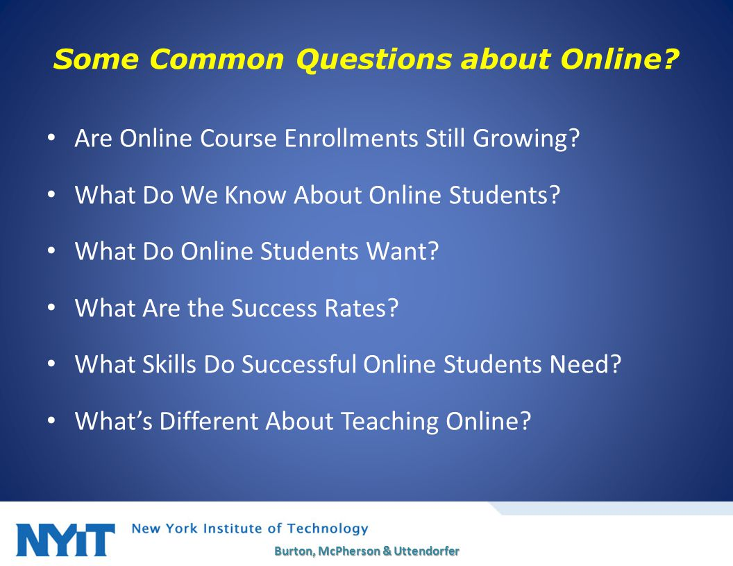 Are Online Course Enrollments Still Growing? What Do We Know About Online Students? What Do Online Students Want? What Are the Success Rates? What Ski
