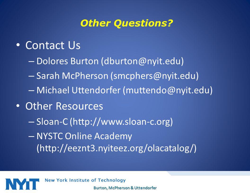 Other Questions? Contact Us – Dolores Burton (dburton@nyit.edu) – Sarah McPherson (smcphers@nyit.edu) – Michael Uttendorfer (muttendo@nyit.edu) Other