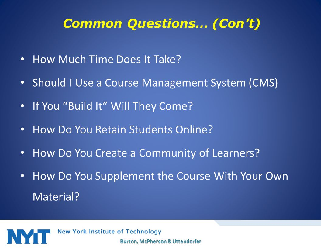 """How Much Time Does It Take? Should I Use a Course Management System (CMS) If You """"Build It"""" Will They Come? How Do You Retain Students Online? How Do"""