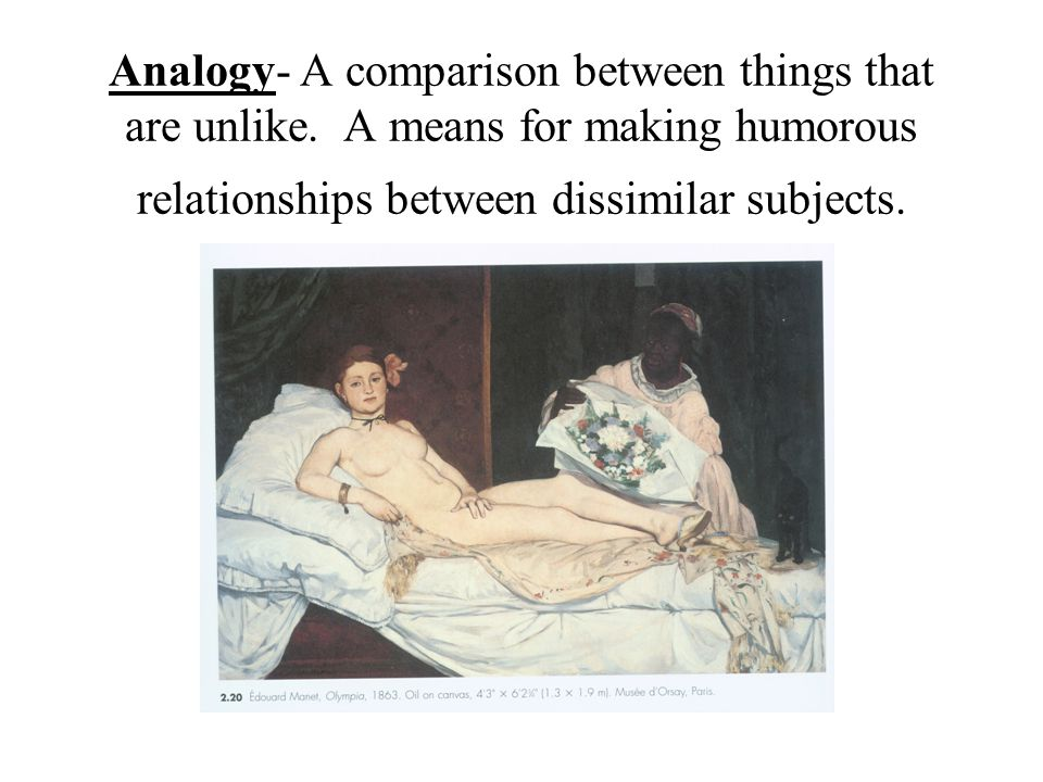 Analogy- A comparison between things that are unlike.