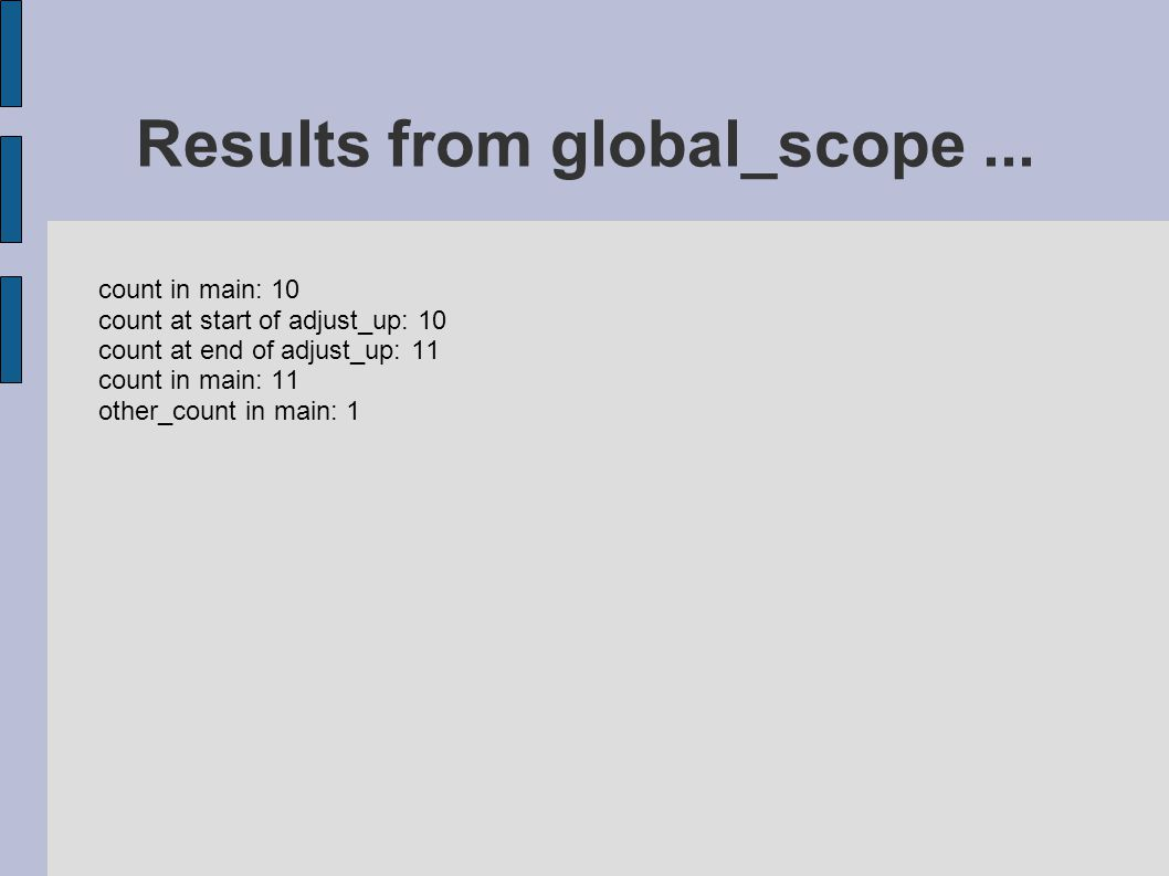 count in main: 10 count at start of adjust_up: 10 count at end of adjust_up: 11 count in main: 11 other_count in main: 1 Results from global_scope...