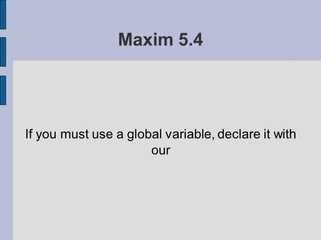 Maxim 5.4 If you must use a global variable, declare it with our