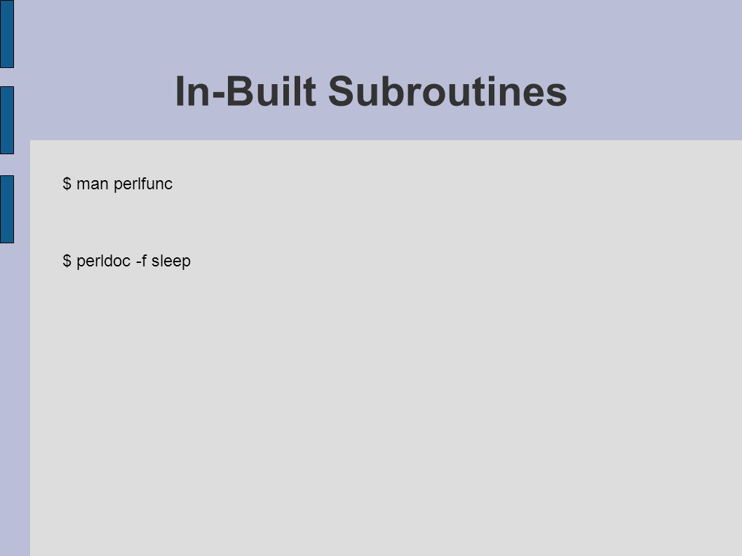 $ man perlfunc $ perldoc -f sleep In-Built Subroutines