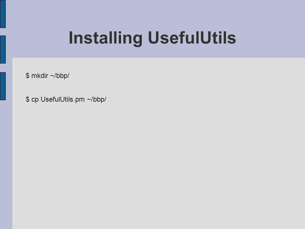 $ mkdir ~/bbp/ $ cp UsefulUtils.pm ~/bbp/ Installing UsefulUtils