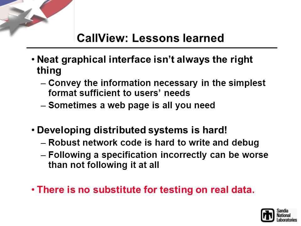 CallView: Lessons learned Neat graphical interface isn't always the right thing –Convey the information necessary in the simplest format sufficient to