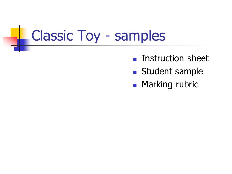 Classic Toy - samples Instruction sheet Student sample Marking rubric