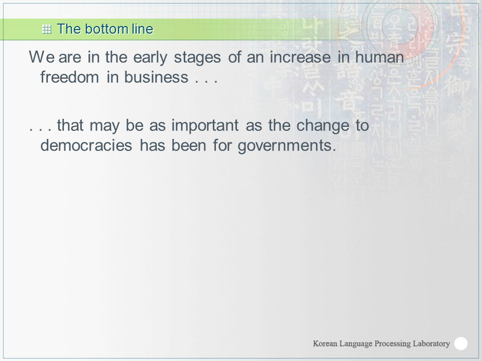 The bottom line We are in the early stages of an increase in human freedom in business......