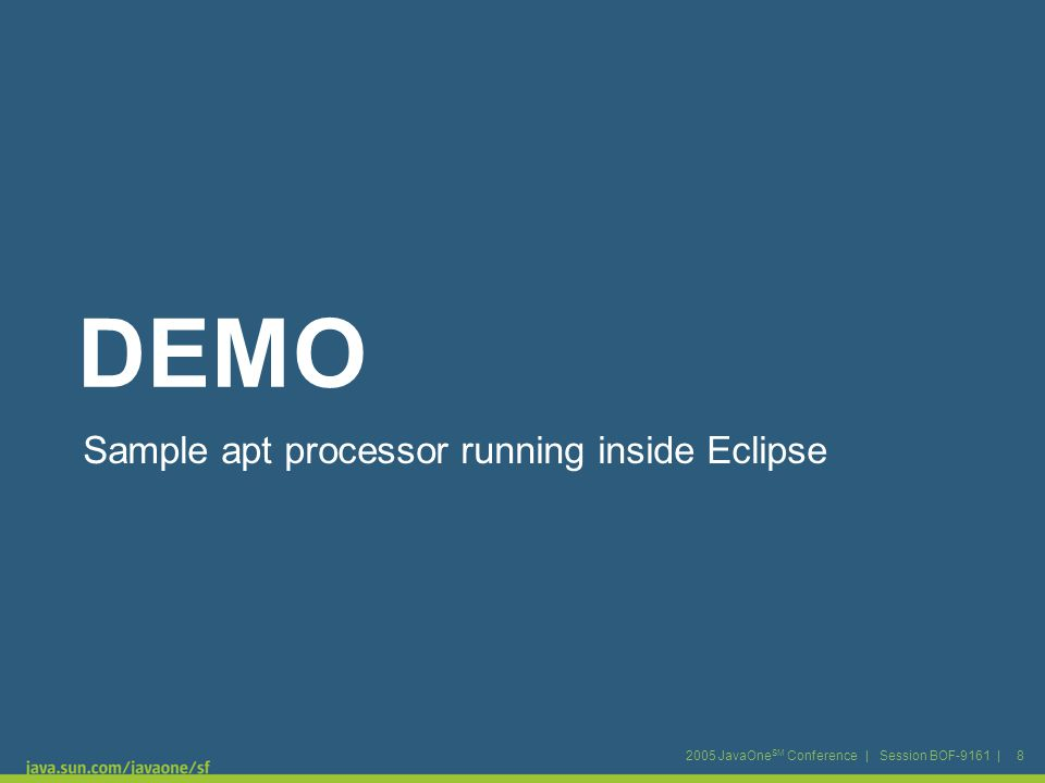 2005 JavaOne SM Conference | Session BOF-9161 | 8 DEMO Sample apt processor running inside Eclipse