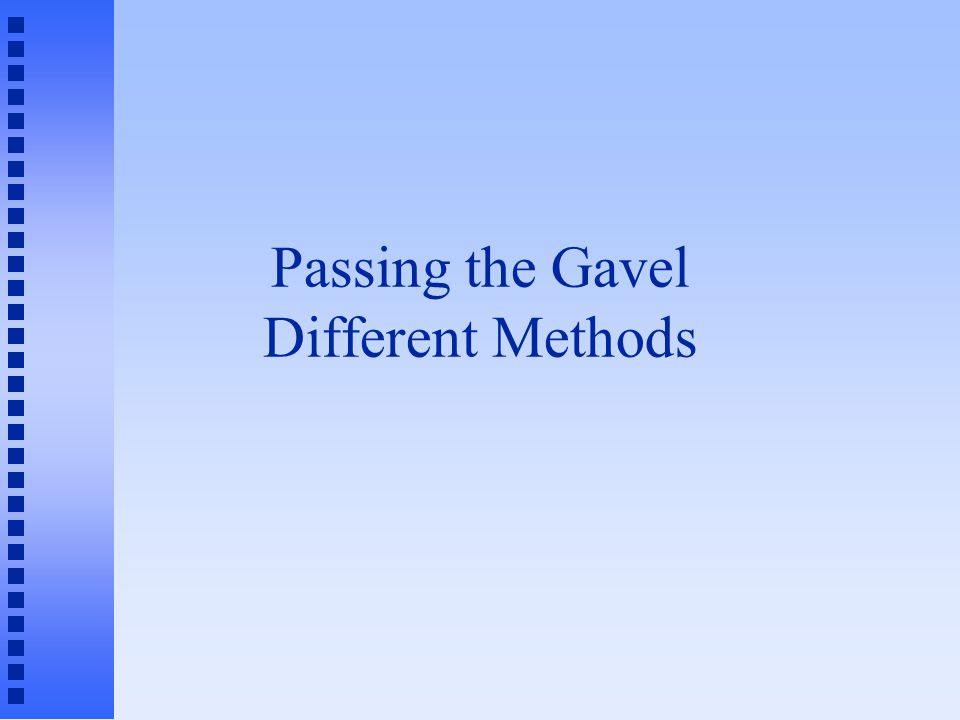 Passing the Gavel Different Methods