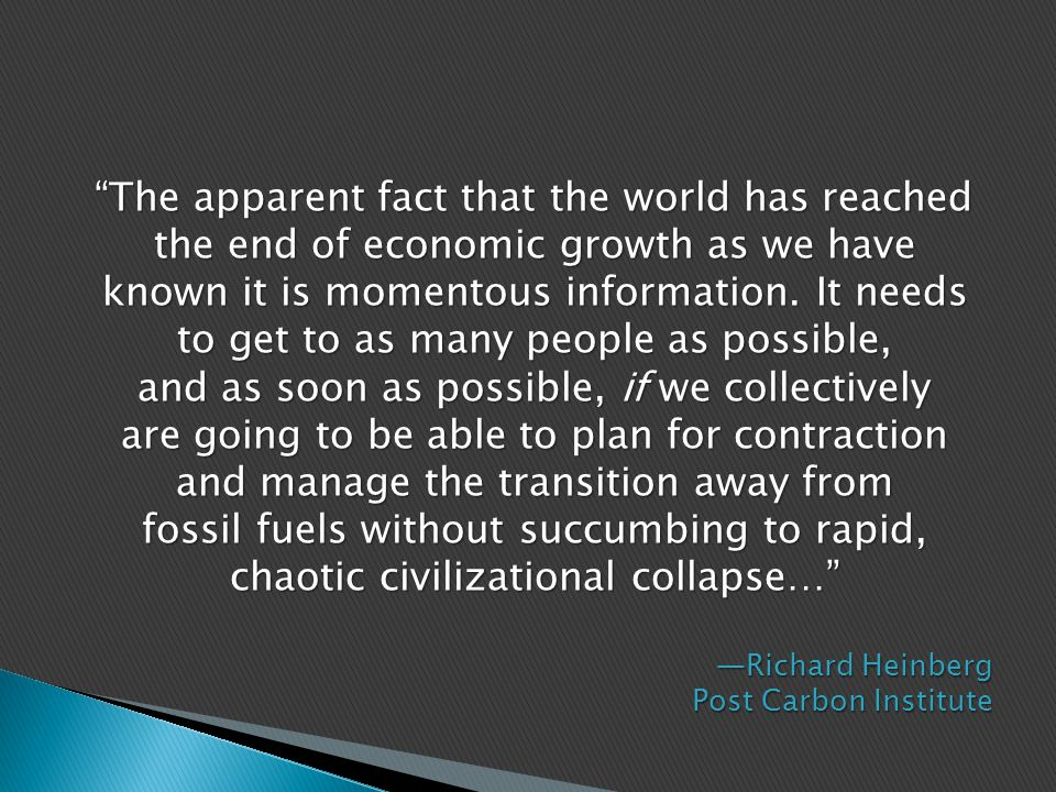 The apparent fact that the world has reached the end of economic growth as we have known it is momentous information.
