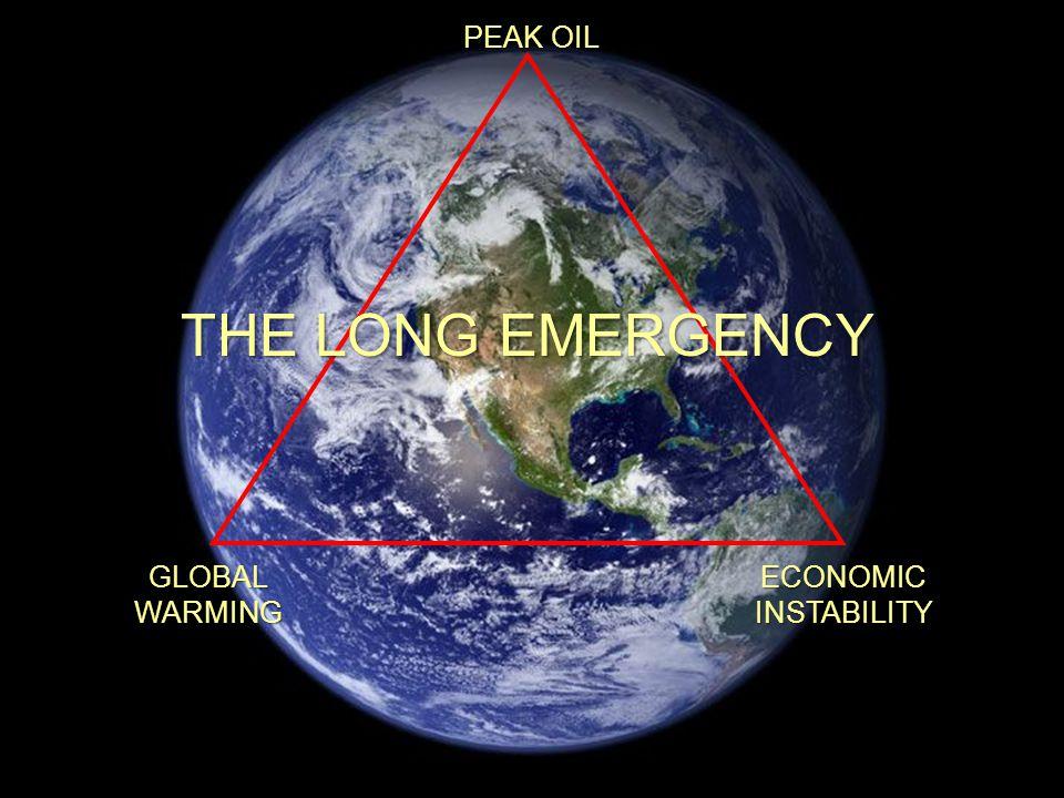 PEAK OIL GLOBAL WARMING ECONOMIC INSTABILITY THE LONG EMERGENCY