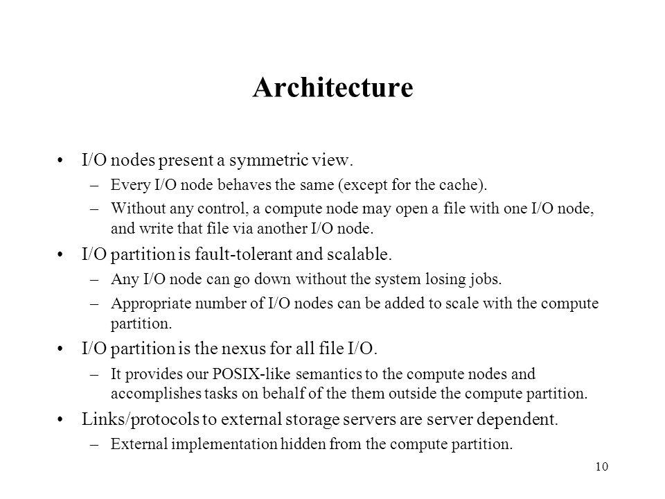 10 Architecture I/O nodes present a symmetric view.