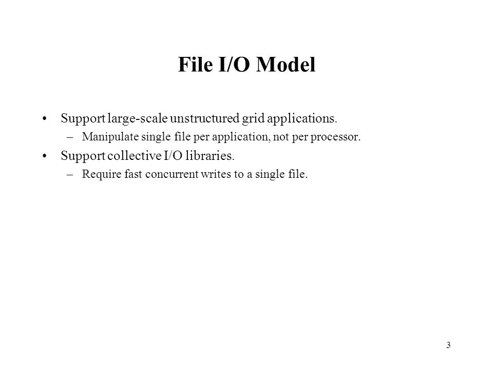 3 File I/O Model Support large-scale unstructured grid applications.