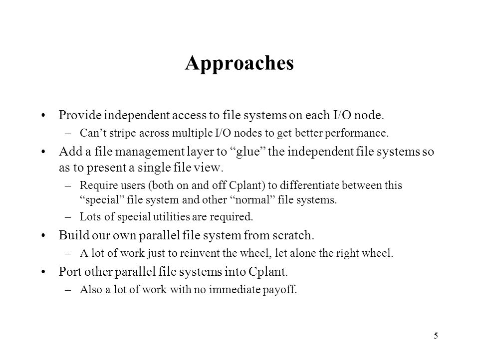 5 Approaches Provide independent access to file systems on each I/O node.